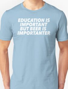 Education is Important - But BEER is Importanter T-Shirt