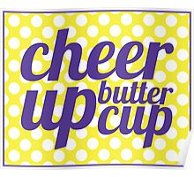 Cheer Up Butter Cup Poster