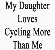 My Daughter Loves Cycling More Than Me by supernova23