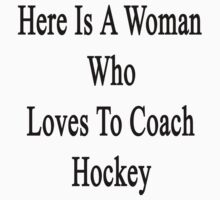 Here Is A Woman Who Loves To Coach Hockey by supernova23