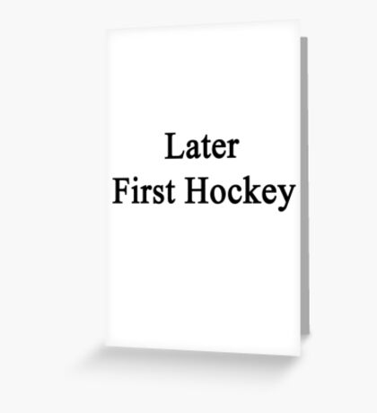 Later First Hockey Greeting Card
