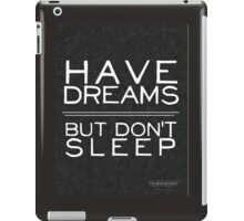 """Have Dreams But Don't Sleep"" Motivational Print iPad Case/Skin"