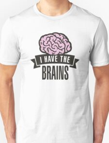 I have the brains Unisex T-Shirt