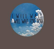 wait for you Unisex T-Shirt