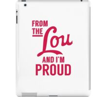 From the Lou and I'm Proud iPad Case/Skin