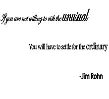 If you are not willing to risk the Unusual.. - Jim Rohn by Trevor Peña