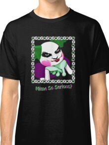 Mime So Serious? Classic T-Shirt