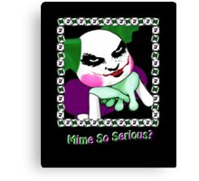Mime So Serious? Canvas Print