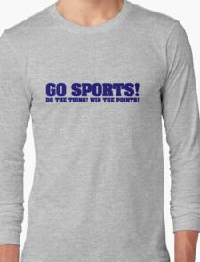 Go sports! Do the thing! Win the points! Long Sleeve T-Shirt