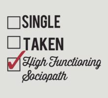SINGLE TAKEN HIGH FUNCTIONING SOCIOPATH by fandomfashions