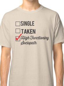 SINGLE TAKEN HIGH FUNCTIONING SOCIOPATH Classic T-Shirt