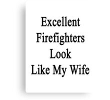 Excellent Firefighters Look Like My Wife  Canvas Print