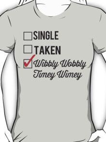 SINGLE TAKEN WIBBLY WOBBLY TIMEY WIMEY T-Shirt