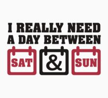 I really need a day between saturday and sunday by nektarinchen