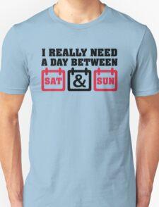 I really need a day between saturday and sunday T-Shirt