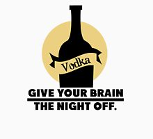 Vodka - give your brain the night off Unisex T-Shirt