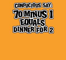 Confucius say: 70 minus 1 equals dinner for 2 - 69 Unisex T-Shirt
