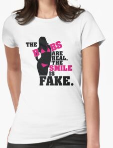 The boobs are real, the smile is fake Womens Fitted T-Shirt
