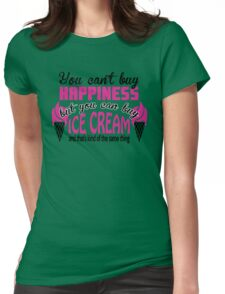 You can't buy happiness, but you can buy ice cream Womens Fitted T-Shirt