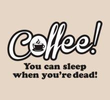Coffee - you can sleep when you're dead. by nektarinchen