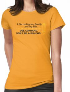 I like cooking my family and my pets - use commas! Womens Fitted T-Shirt