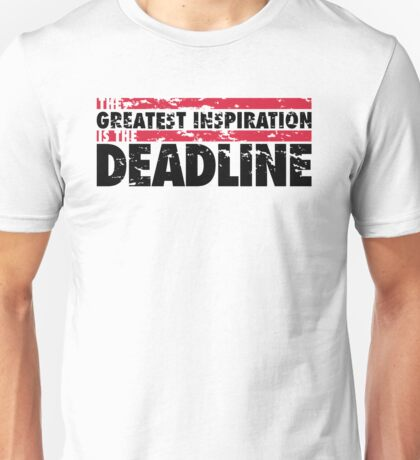 The greatest inspiration is the deadline Unisex T-Shirt