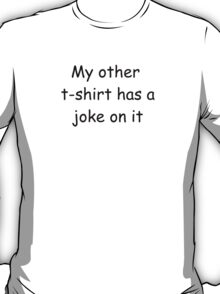 My other tshirt has a joke on it T-Shirt