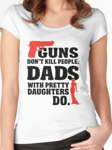 Guns don't kill people. Dads with pretty daughters do! Women's Fitted Scoop T-Shirt