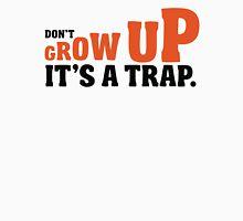 Don't grow up, it's a trap Unisex T-Shirt