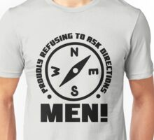 Proudly refusing to ask directions: MEN Unisex T-Shirt