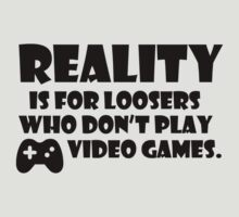Reality is for loosers who don't play video games by nektarinchen