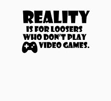 Reality is for loosers who don't play video games Unisex T-Shirt