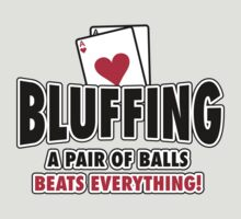Bluffing - a pair of balls beats everything T-Shirt
