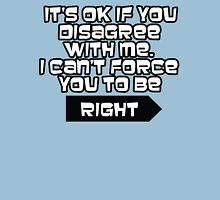 I can't force you to be right  T-Shirt