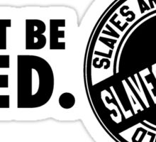 I can't be fired. Slaves are sold! Sticker