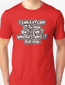 I can explain it. I can't understand it for you T-Shirt