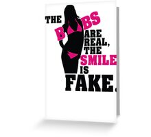 The boobs are real, the smile is fake Greeting Card