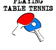 I'd Rather Be Playing Table Tennis by kwg2200