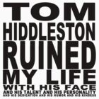 Tom Hiddleston Ruined My Life (With His Face) by jimbaby