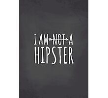 I Am Not a Hipster Photographic Print