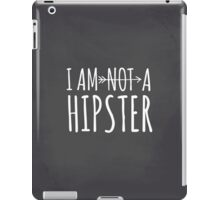 I Am Not a Hipster iPad Case/Skin