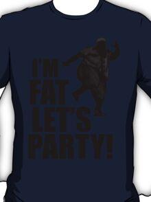 #i'm fat let's party! T-Shirt