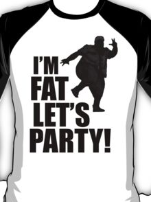 #i'm fat let's party! T-Shirt