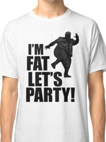 #i'm fat let's party! Classic T-Shirt