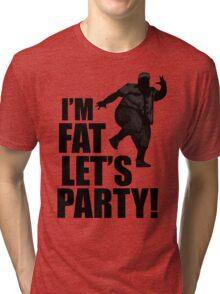 #i'm fat let's party! Tri-blend T-Shirt