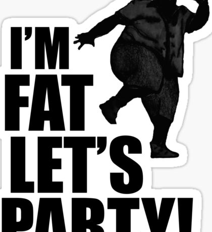 #i'm fat let's party! Sticker