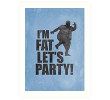 #i'm fat let's party! Art Print