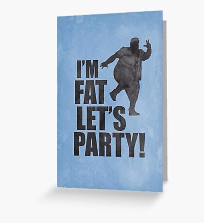 #i'm fat let's party! Greeting Card