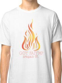 Got Faith? Classic T-Shirt