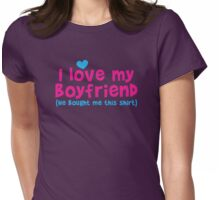 I love my Boyfriend (he bought me this shirt) Womens Fitted T-Shirt